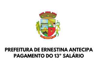 Prefeitura de Ernestina antecipa parcela do 13º salário
